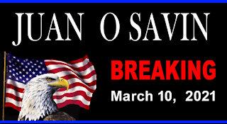 JUAN O SAVIN - BREAKING UPDATE - March 10, 2021 - 17 min.