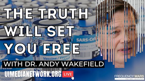 The Truth Will Set You Free | with Dr. Andy Wakefield