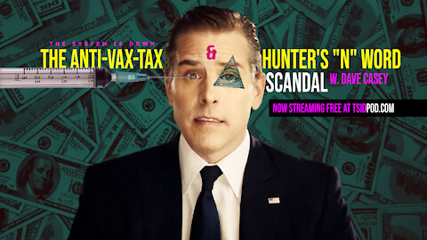 """247: The Anti-Vax-Tax & Hunter's """"N"""" Word Scandal w. Dave Casey"""