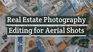 Real Estate Photography Editing for Aerial Shots