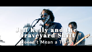 Jeff Kelly and the Graveyard Shift. Doesn't Mean a Thing. Live at Indy Skyline Sessions