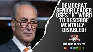 """Tues 12 PM EST - Schumer Calls Mentally Disabled Children The """"R"""" Word - Dems Silent!"""