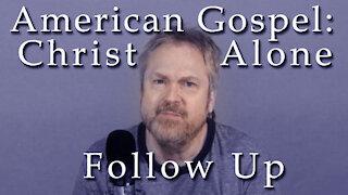 American Gospel: Christ Alone - Follow Up