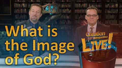 What is the image of God? (Creation Magazine LIVE! 7-09)