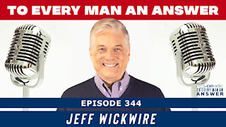 Episode 344 - Jeff Wickwire on To Every Man An Answer