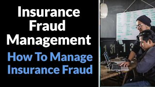 Insurance Fraud Management - How To Manage Insurance Fraud