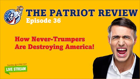Episode 36 - How Never Trumpers are Destroying America