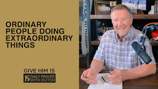 Ordinary People Doing Extraordinary Things   Give Him 15: Daily Prayer with Dutch   April 5