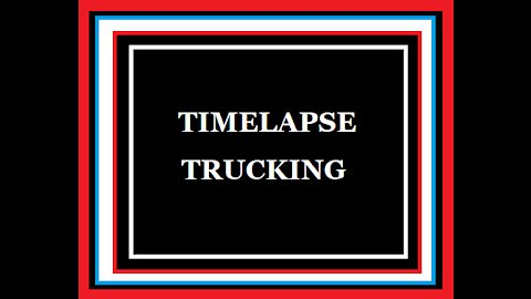 TIME LAPSE TRUCKING 2