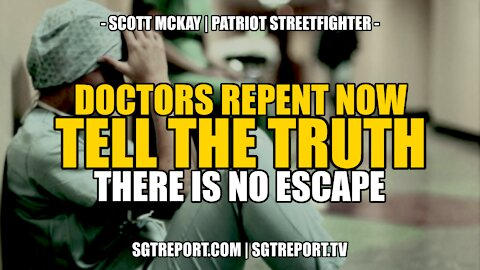 DOCTORS REPENT NOW, TELL THE TRUTH - THERE IS NO ESCAPE -- SCOTT MCKAY