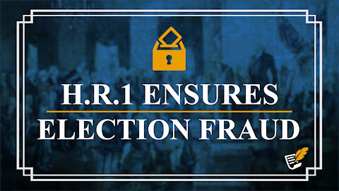 H.R.1 Threatens Election Integrity   Constitution Corner