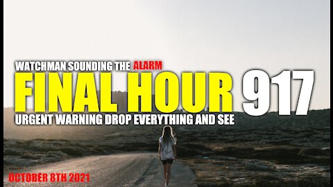 FINAL HOUR 917 - URGENT WARNING DROP EVERYTHING AND SEE - WATCHMAN SOUNDING THE ALARM