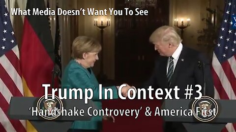 Trump In Context #3 'Handshake Controvery' & America First Explained