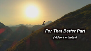 For That Better Part (video 4 minutes)