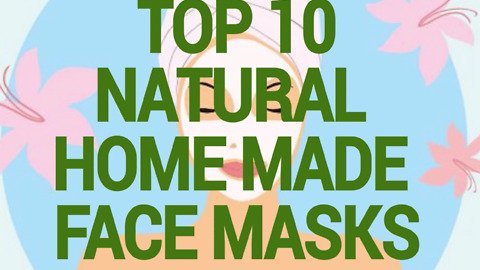 Top 10 Natural Home Made Face Masks