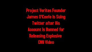 Project Veritas Founder James O'Keefe Is Suing Twitter after His Account Is Banned for CNN Video