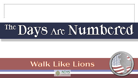 """""""The Days Are Numbered"""" Walk Like Lions Christian Daily Devotion with Chappy May 28, 2021"""