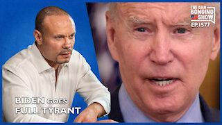 Ep. 1577 Biden Goes Full Tyrant - The Dan Bongino Show