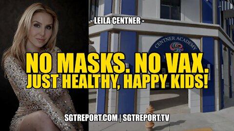 NO MASKS. NO VAX. JUST HEALTHY, HAPPY KIDS! -- LEILA CENTNER