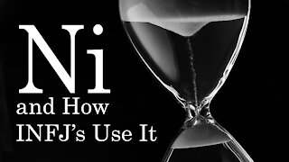 INFJ - Introverted Intuition (Ni) - How We Use It