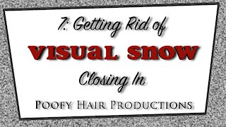 7 Getting rid of Visual Snow, Closing In