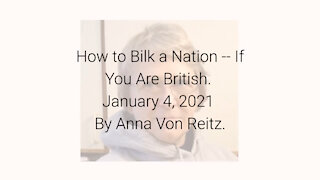 How to Bilk a Nation -- If You Are British January 4, 2021 By Anna Von Reitz
