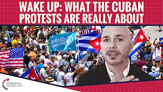 WAKE UP: What The Cuban Protests Are Really About