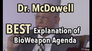 A MUST SEE: Best Concise Explanation of the Covert BioWeapon Agenda by Dr. McDowell