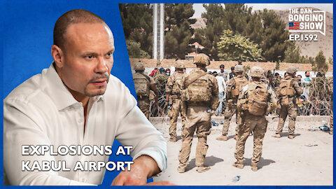 Ep. 1592 Explosions At Kabul Airport - The Dan Bongino Show