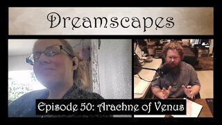 Dreamscapes Episode 50: Arachne of Venus