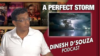 A PERFECT STORM Dinesh D'Souza Podcast Ep 118