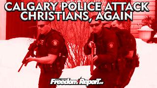 Calgary Police Attack Christians By The Order of Mayor Naheed Nenshi