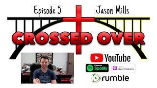 Crossed Over - Episode 5 - Jason Mills