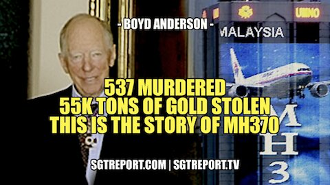 537 MURDERED. 55 TONS OF STOLEN GOLD. THIS IS THE STORY OF MH370 - BOYD ANDERSON