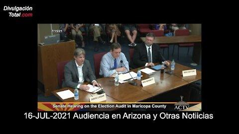 16-JUL-2021 Audiencia en Arizona y Otras Noticias