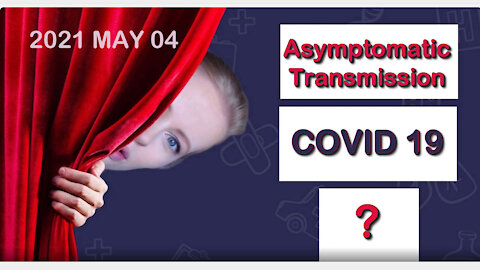 2021 MAY 04 Dr Sam Bailey Covid 19 (Asymptomatic Transmission)
