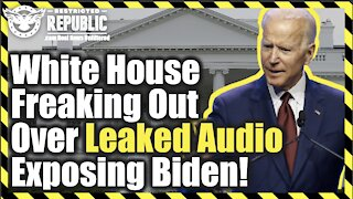 White House Freaking Out Over Leaked Audio Exposing Biden…