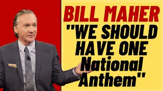 BILL MAHER Doesn't Want Two National Anthems