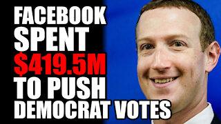 Facebook Spent $419.5M to Push Democrat Votes