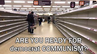 are you ready for democrat COMMUNISM?