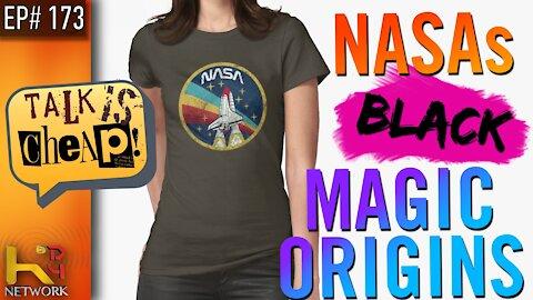 TALK IS CHEAP [EP173] NASA's Black Magic Origins