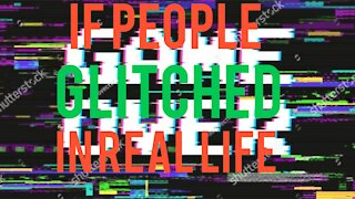 If People Glitched In Real Life