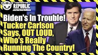 Biden's In Trouble! Tucker Carlson Says, OUT LOUD, Who's Really Running The Country…