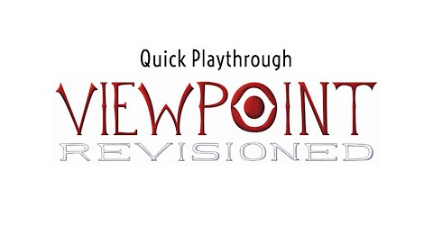 Quick Playthrough of Viewpoint Revisioned