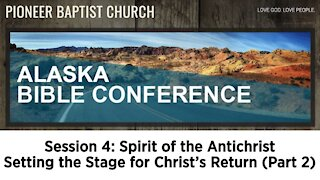 Alaska Bible Conference Session 4 (Setting the Stage for Christ's Return Part 2)