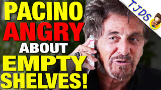 Al Pacino Angry About Empty Store Shelves!
