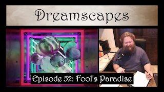 Dreamscapes Episode 52: Fool's Paradise