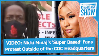 VIDEO: Nicki Minaj's 'Super Based' Fans Protest Outside of the CDC Headquarters
