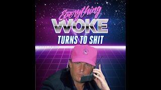 Everything Woke Turns To Shit