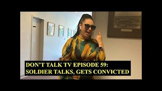 Don't Talk TV Episode 59: Soldier Talks, Gets Convicted